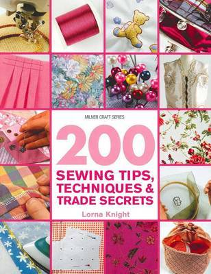 200 Sewing Tips,Techniques & Trade Secrets by Lorna Knight