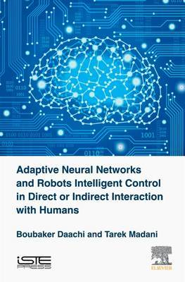 Adaptive Neural Networks and Robot Intelligent Control in Direct or Indirect Interaction with Humans by Boubaker Daachi