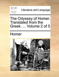 The Odyssey of Homer. Translated from the Greek. ... Volume 2 of 5 by Homer