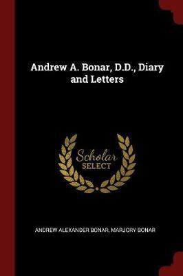 Andrew A. Bonar, D.D., Diary and Letters by Andrew Alexander Bonar