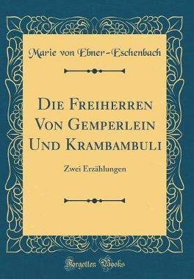 Die Freiherren Von Gemperlein Und Krambambuli by Marie von Ebner-Eschenbach