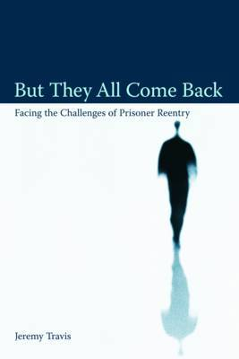 But They All Come Back by Jeremy Travis