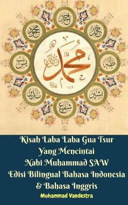 Kisah Laba Laba Gua Tsur Yang Mencintai Nabi Muhammad Saw Edisi Bilingual Bahasa Indonesia & Bahasa Inggris by Muhammad Vandestra
