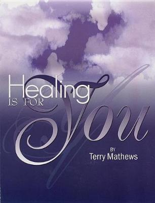 Healing Is for You by Terry Matthews image