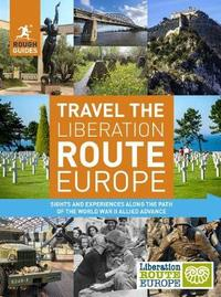 Rough Guides Travel The Liberation Route Europe (Travel Guide) by Rough Guides