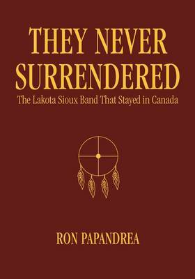They Never Surrendered by Ronald J. Papandrea