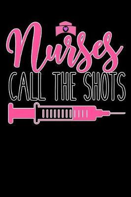 nurses call the shots by Scrub Lives Publishers