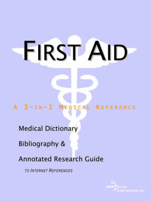 First Aid - A Medical Dictionary, Bibliography, and Annotated Research Guide to Internet References by ICON Health Publications image
