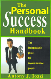 The Personal Success Handbook: How to Achieve Personal Excellence and Lead Yourself to Wealth, Health and Happiness by Antony J. Iozzi image
