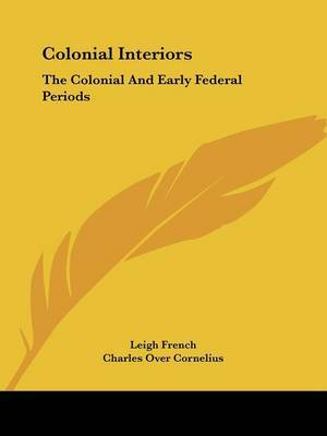 Colonial Interiors: The Colonial and Early Federal Periods by Leigh French image