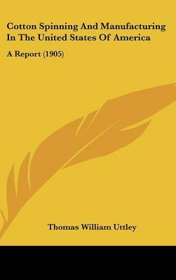 Cotton Spinning and Manufacturing in the United States of America: A Report (1905) by Thomas William Uttley image