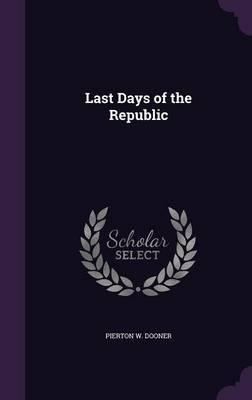 Last Days of the Republic by Pierton W Dooner