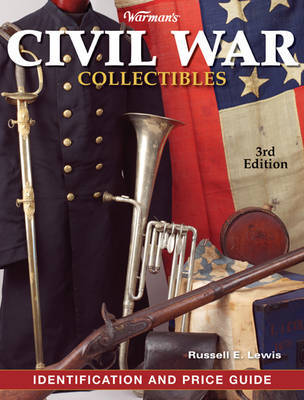 """Warman's"" Civil War Collectibles Identification and Price Guide by Russell E Lewis"