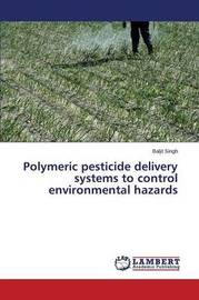 Polymeric Pesticide Delivery Systems to Control Environmental Hazards by Singh Baljit