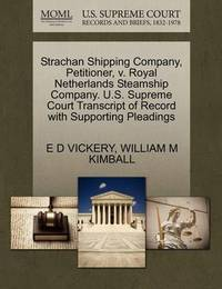 Strachan Shipping Company, Petitioner, V. Royal Netherlands Steamship Company. U.S. Supreme Court Transcript of Record with Supporting Pleadings by E D Vickery