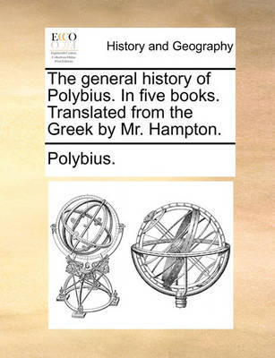 The General History of Polybius. in Five Books. Translated from the Greek by Mr. Hampton. by . Polybius