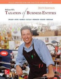 Loose Leaf for McGraw-Hill's Taxation of Business Entities 2019 Edition by Brian C. Spilker