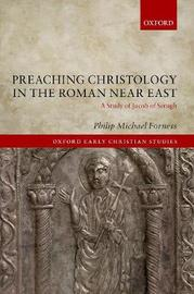 Preaching Christology in the Roman Near East by Philip Michael Forness