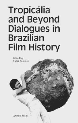 Tropicalia and Beyond Dialogues in Brazilian Film History image