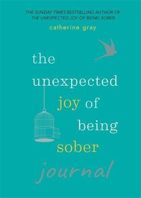 The Unexpected Joy of Being Sober Journal by Catherine Gray
