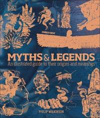 Myths & Legends by Philip Wilkinson