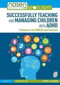 Successfully Teaching and Managing Children with ADHD by Fintan J O'Regan