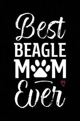 Best Beagle Mom Ever by Arya Wolfe