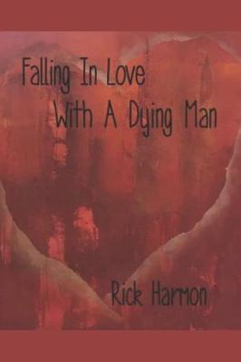 Falling In Love With A Dying Man by Rick Harmon
