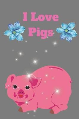 I Love Pigs by Lola Yayo