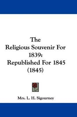 The Religious Souvenir For 1839: Republished For 1845 (1845) by Mrs L H Sigourney image