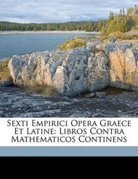 Sexti Empirici Opera Graece Et Latine: Libros Contra Mathematicos Continens by Henri Estienne