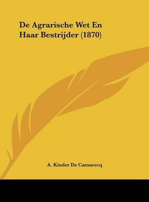 de Agrarische Wet En Haar Bestrijder (1870) by A Kinder De Camarecq image
