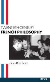 Twentieth-Century French Philosophy by Eric Matthews