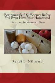 Beginning Self-Sufficiency Before You Even Have Your Homestead by Randi L Millward