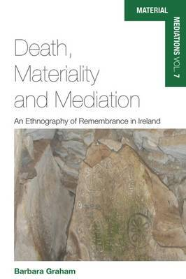 Death, Materiality and Mediation by Barbara Graham