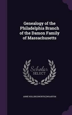 Genealogy of the Philadelphia Branch of the Damon Family of Massachusetts by Anne Hollingsworth Wharton image