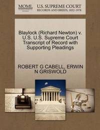 Blaylock (Richard Newton) V. U.S. U.S. Supreme Court Transcript of Record with Supporting Pleadings by Robert G Cabell
