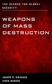 Weapons of Mass Destruction by Joseph M Siracusa