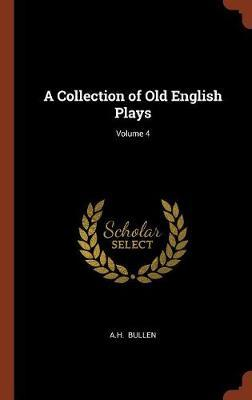 A Collection of Old English Plays; Volume 4 by A.H.Bullen image