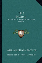 The Horse: A Study in Natural History (1892) by William Henry Flower
