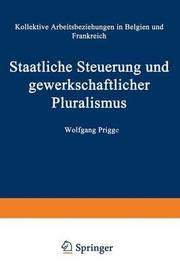 Staatliche Steuerung Und Gewerkschaftlicher Pluralismus by Wolfgang Prigge
