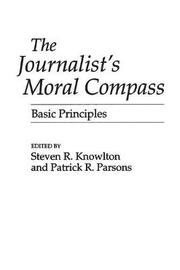 The Journalist's Moral Compass by Steven R Knowlton