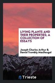 Living Plants and Their Properties; A Collection of Essays by Joseph Charles Arthur image