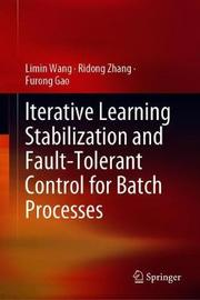Iterative Learning Stabilization and Fault-Tolerant Control for Batch Processes by Limin Wang