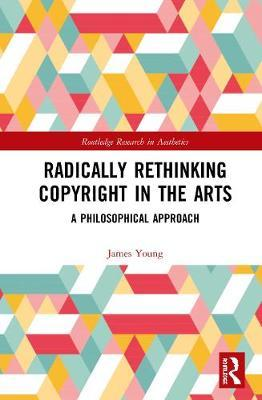 Radically Rethinking Copyright in the Arts by James O Young