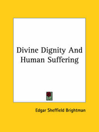 Divine Dignity and Human Suffering by Edgar Sheffield Brightman