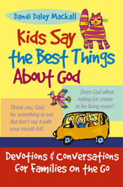 Kids Say the Best Things About God: Devotions and Activities for Families on the Go by Dandi Daley Mackall image