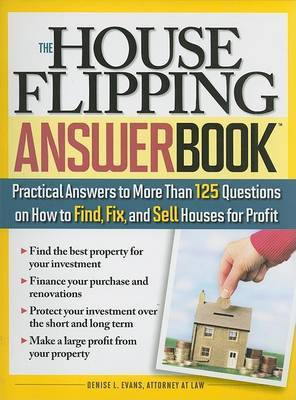 The House Flipping Answer Book: Practical Answers to More Than 125 Questions on How to Find, Fix, and Sell Houses for Profit by Denise L Evans image