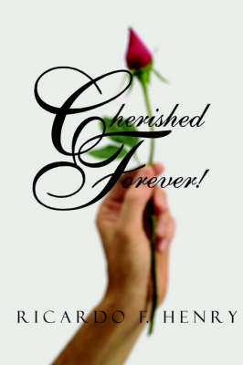 Cherished Forever! by Ricardo Henry