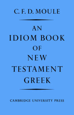 An Idiom Book of New Testament Greek by C.F.D. Moule